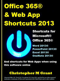 office 365 u0026 web app shortcuts 2013 ebook by christopher m grant