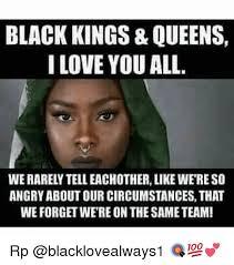 We Love Meme - black kings queens i love you all werarelytelleachother like