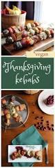 vegetarian thanksgiving entrees deconstructed thanksgiving kebabs recept