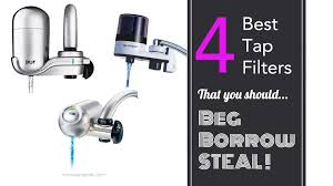 Best Faucet Water Purifier Here Is Why You Should Beg Borrow Steal The Best Faucet Water Filter