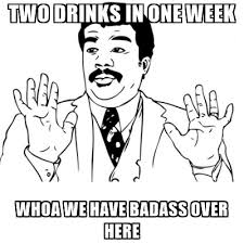 We Have A Badass Over Here Meme - two drinks in one week whoa we have badass over here neil