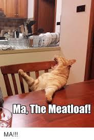 Mom The Meatloaf Meme - ma the meatloaf ma meatloaf meme on me me