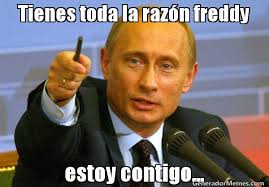 Meme Freddy - tienes toda la razn freddy estoy contigo meme de vladimir