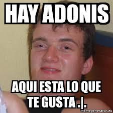 Adonis Meme - meme stoner stanley hay adonis aqui esta lo que te gusta