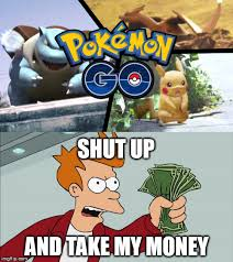 Shut Up And Take My Money Meme - image tagged in pokemon go pokemon fry shut up and take my money