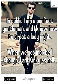 Classy Guy Meme - in public i am a perfect gentleman and i know how to treat a lady