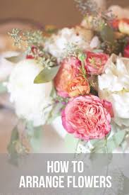 How To Make Floral Arrangements How To Arrange Flowers