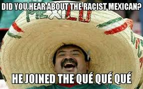 Racist Mexican Memes - merry mexican know your meme