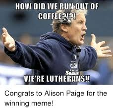 Paige Meme - how did ine run out of coffee seaman ine re lutherans congrats