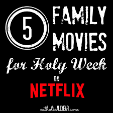catholic all year family movies for holy week on netflix and amazon