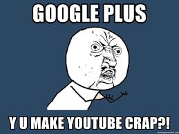Meme Google Plus - google plus y u make youtube crap y u no meme generator