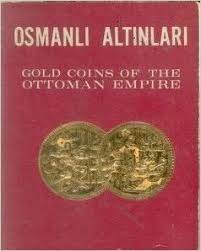 Ottoman Empire Gold Coins Osmanli Altinlari Gold Coins Of The Ottoman Empire Remzi Kocaer