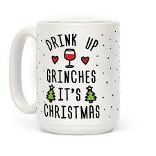 christmas mug drink up grinches it s christmas mugs human