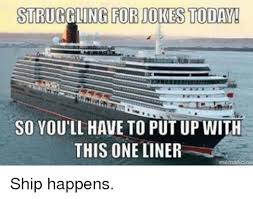 Cruise Ship Meme - best one liner jokes one liner meme on sizzle