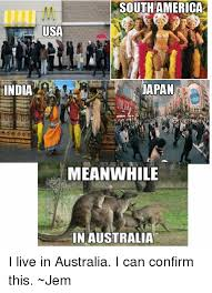 Meanwhile In America Meme - south america usa japan india meanwhile in australia i live in