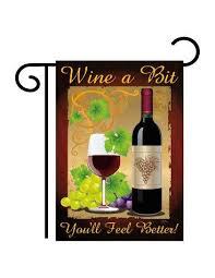 wine a you ll feel better wine a bit you ll feel better garden flag city kites