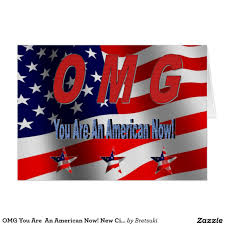 citizenship congratulations card omg you are an american now new citizen greeting card new u s