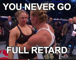 You Never Go Full Retard Meme - you never go full retard mma photo