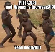 Lacrosse Memes - meme maker pizza and womens lacrosse yeah buddy