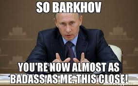 You Re A Badass Meme - so barkhov you re now almost as badass as me this close meme