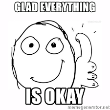 Okey Meme - glad everything is okay thumbs up meme meme generator