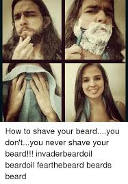 Beard Shaving Meme - 25 best memes about how to shave your beard how to shave