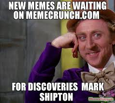 New Memes - new memes are waiting on memecrunch com for discoveries mark shipton