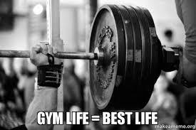 Gym Life Meme - gym life best life make a meme