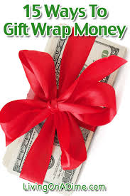 gift wrap 15 ways to gift wrap money living on a dime