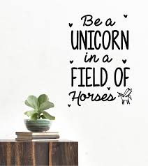 wall decals height charts and unique homewares for you one be a unicorn in a field of horses wall quote