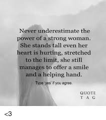Strong Woman Meme - never underestimate the power of a strong woman she stands tall