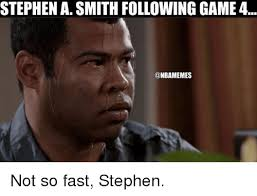 Stephen A Smith Memes - stephen a smith following game 4 not so fast stephen nba meme on