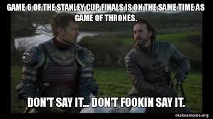 Game 6 Memes - game 6 of the stanley cup finals is on the same time as game of