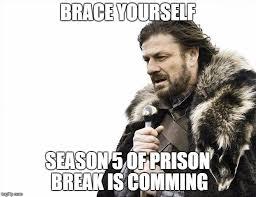 Prison Break Memes - brace yourselves x is coming meme imgflip