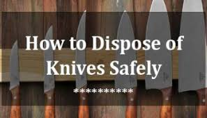 how to dispose of kitchen knives how to use kitchen knives safely follow some steps
