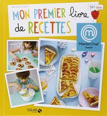 livre de cuisine enfant amazon fr mon premier livre de recettes masterchef chloé