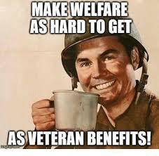 Veteran Meme - make welfare as hard to get as veteran benefits funny meme on me me
