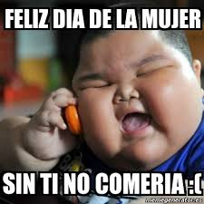 Dia De La Mujer Meme - meme fat chinese kid feliz dia de la mujer sin ti no comeria