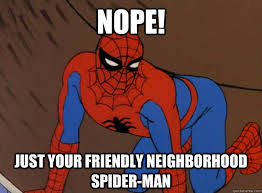 Friendly Spider Memes Image Memes - nope just your friendly neighborhood spider man misc quickmeme