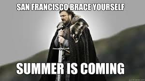 Summer Is Coming Meme - san francisco brace yourself summer is coming ned stark winter is