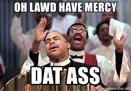 Dat Ass Meme Generator - oh lawd have mercy dat ass black preacher meme meme generator