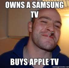 owns a samsung tv buys apple tv good guy greg memes