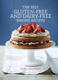 the best gluten free and dairy free baking recipes by grace cheetham