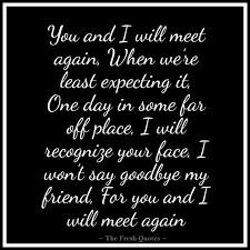 quotes about friends you ve known forever beautiful goodbye quotes u2013 farewell my friend quotes u0026 sayings