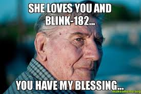Blink 182 Meme - she loves you and blink 182 you have my blessing make a meme