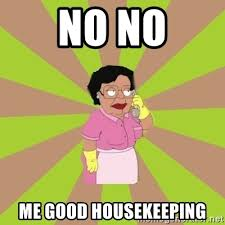 Housekeeping Meme - no no me good housekeeping consuela family guy meme generator