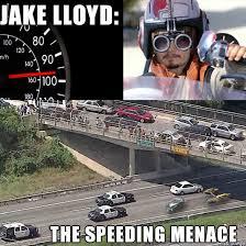 Speeding Meme - jake lloyd the speeding menace meme on imgur