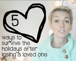 Quotes After Losing A Loved One by Kandeej Com 5 Ways To Survive The Holidays After You U0027ve Lost A