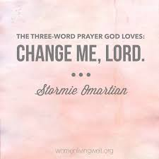 the three word prayer god loves change me lord