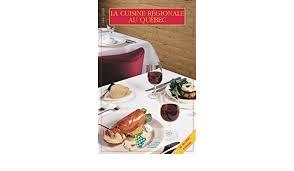 cuisine regionale cuisine régionale au québec la amazon ca collectif books